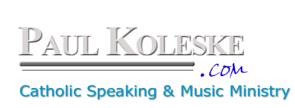 Paul Koleske - Catholic Speaking & Music Ministry